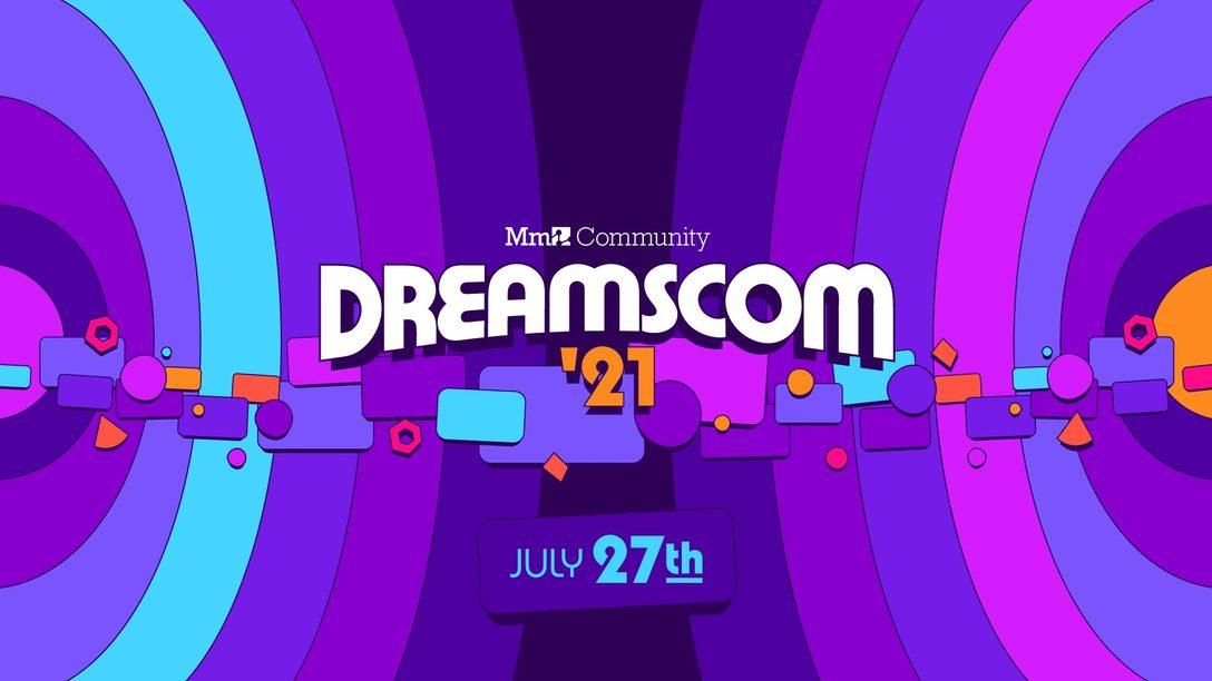 DreamsCom, фестиваль сообщества «Грёз», возвращается в 2021 году — и каждый из вас может стать его частью